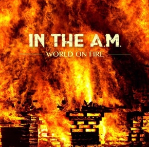 "In The A.M. Releases Music Video for ""World On Fire"""