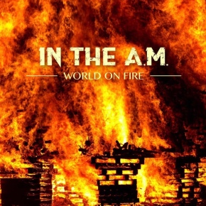 """In The A.M. Releases Music Video for """"World OnFire"""""""